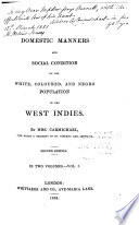 Domestic manners and social condition of the white, coloured, and negro population of the West Indies microform