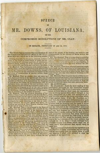 Speech of Mr. Downs, of Louisiana, on the compromise resolutions of Mr. Clay. In Senate, February 18 and 19, 1850.