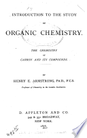 Introduction to the study of organic chemistry : the chemistry of carbon and its compounds