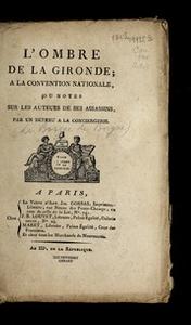 L'ombre de la Gironde a la Convention nationale, ou, Notes sur les auteurs de ses assassins