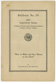 """Bulletin: """"How to Make and Save Money on the Farm"""" by George W. Carver, M.S. Agriculture, Experiment Station, Tuskegee Normal and Industrial Institute, Tuskegee Institute, Alabama, Bulletin No. 39, 1927"""
