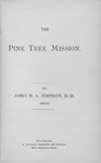 The Pine Tree Mission. [title page]