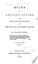 Ruins of ancient cities : with general and particular accounts of their rise, fall, and present condition