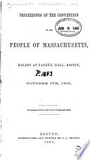 Proceedings of the convention of the people of Massachusetts : holden at Faneuil Hall, Boston, October 7th, 1862, in accordance with the call of Joel Parker and others