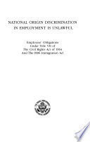 National origin discrimination in employment is unlawful : employers' obligations under Title VII of the Civil Rights Act of 1964 and the 1986 Immigration Act