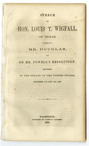 Speech of Hon. Louis T. Wigfall, of Texas : in reply to Mr. Douglas, and on Mr. Powell's resolution : delivered in the Senate of the United States, December 11th and 12th, 1860.