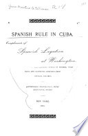 Spanish rule in Cuba Laws governing the island. Review published by the Colonial office in Madrid, with data and statistics compiled from official records. (Authorized translation, with additional notes.)