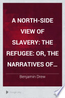 A north-side view of slavery The refugee: or, The narratives of fugitive slaves in Canada. Related by themselves, with an account of the history and condition of the colored population of Upper Canada
