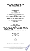 Death penalty legislation and the Racial Justice Act : hearings before the Subcommittee on Civil and Constitutional Rights of the Committee on the Judiciary, House of Representatives, One Hundred First Congress, second session, on H.R. 4618 ... and H.R. 105, H.R. 380, H.R. 596, H.R. 1197, H.R. 1464, H.R. 1477, H.R. 2196, Title I of H.R. 2709, and Titles I and II of H.R. 3119 ... May 3 and 9, 1990