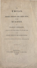 The trial of Henry Joseph and Amos Otis, for the murder of James Crosby, captain of the Brig Juniper, on the high seas. : In the Circuit Court of the United States, District of Massachusetts, holden at Boston--October term, 1834