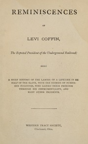 Thumbnail for Reminiscences of Levi Coffin, the reputed president of the underground railroad; being a brief history of the labors of a lifetime in behalf of the slave, with the stories of numerous fugitives, who gained their freedom through his instrumentality, and many other incidents