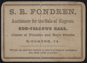 Trade card for S.R. Fondren, auctioneer for the sale of negroes, Odd-Fellows Hall, corner of Franklin and Mayo Streets, Richmond, Virginia, undated