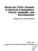 Racial and ethnic tensions in American communities : poverty, inequality, and discrimination-Los Angeles hearing : volume VI : the New York report : a report of the United States Commission on Civil Rights