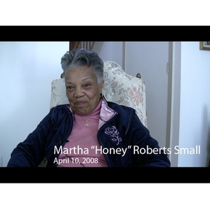 """An Interview with Martha """"Honey"""" Roberts Small, April 10, 2008 [video recording]"""