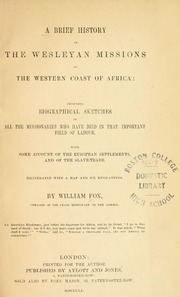A brief history of the Wesleyan missions on the west coast of Africa : including biographical sketches of all the missionaries who have died in that important field of labour : with some account of the European settlements and of the slave-trade