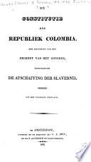 De constitutie der republiek Colombia; met bijvoeging van het decreet van het Congres, betrekkelijk de afschaffing der slavernij Constitución (1821) Dutch