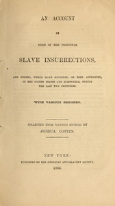 An account of some of the principal slave insurrections, and others, which have occurred, or been attempted, in the United States and elsewhere, during the last two centuries. With various remarks