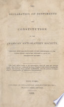 The declaration of sentiments and constitution of the American Anti-Slavery Society; : together with all those parts of the Constitution of the United States which are supposed to have any relation to slavery. : [Four lines from the Declaration of Independence]