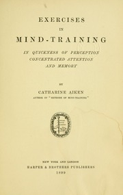 Exercises in mind-training; in quickness of perception, concentrated attention and memory
