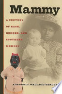 Mammy : a century of race, gender, and Southern memory