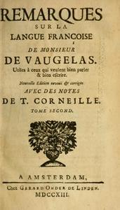 Remarques sur la langue Françoise de Monsieur de Vaugelas : utiles à ceux qui veulent bien parler & bien escrire. Avec des notes de T. Corneille, 2