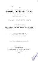 A dissertation on servitude: embracing an examination of the Scripture doctrines on the subject, and an inquiry into the character and relations of slavery.