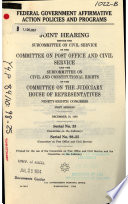 Federal government affirmative action policies and programs [microform] : joint hearing before the Subcommittee on Civil Service of the Committee on Post Office and Civil Service and the Subcommittee on Civil and Constitutional Rights of the Committee on the Judiciary, House of Representatives, Ninety-eighth Congress, first session, December 16, 1983