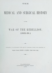 The medical and surgical history of the War of the Rebellion, (1861-65), 1