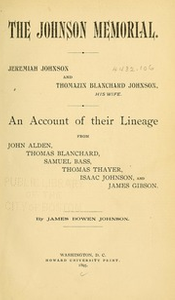 The Johnson memorial. Jeremiah Johnson and Thomazin Blanchard Johnson, his wife. An account of their lineage from John Alden, Thomas Blanchard, Samuel Bass, Thomas Thayer, Isaac Johnson, and James Gibson