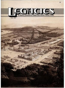 Legacies: A History Journal for Dallas and North Central Texas, Volume 1, Number 2, Fall, 1989 Legacies: A History Journal for Dallas and North Central Texas