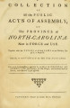 Collection of all the public acts of Assembly, of the province of North-Carolina, now in force and use: together with the titles of all such laws as are obsolete, expir'd, or repeal'd: and also, an exact table of the titles of the acts in force Laws, etc.