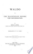Waldo and the Waldensians before the Reformation /