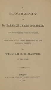 A biography of Dr. Zalamon James McMaster : late surgeon in the United States Army