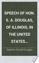 Speech of Hon. S. A. Douglas, of Illinois, in the United States Senate, March 3, 1854, on Nebraska and Kansas