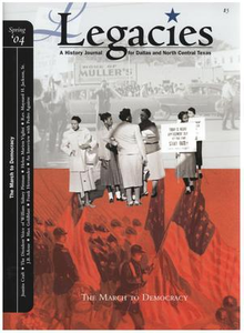 Legacies: A History Journal for Dallas and North Central Texas, Volume 16, Number 1, Spring, 2004 Legacies: A History Journal for Dallas and North Central Texas