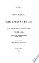 An essay on the origin, habits, &c. of the African race: incidental to the propriety of having nothing to do with Negroes