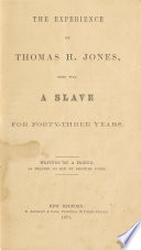 The experience of Thomas H. Jones, who was a slave for forty-three years.
