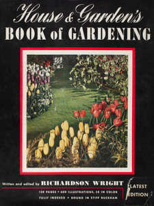 House & gardens book of gardening, latest ed., written and edited by Richardson Wright, The Condé Nast Publications, Ltd., New York, New York