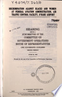 Discrimination against blacks and women at Federal Aviation Administration, air traffic control facility, O'Hare Airport : hearing before a subcommittee of the Committee on Government Operations, House of Representatives, One Hundredth Congress, second session, June 20, 1988