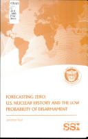 Forecasting zero : U.S. nuclear history and the low probability of disarmament /