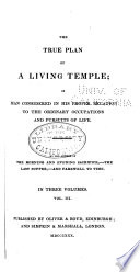 The true plan of a living temple ; or, Man considered in his proper relation to the ordinary occupations and pursuits of life