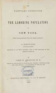 The sanitary condition of the laboring population of New York : with suggestions for its improvement : a discourse (with additions) delivered on the 30th December, 1844, at the repository of the American Institute
