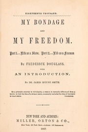My bondage and my freedom : Part I. Life as a slave, Part II. Life as a freeman
