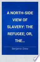The refugee; or, The narratives of fugitive slaves in Canada related by themselves With an account of the history and condition of the colored population of upper Canada