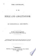 The contrast; or, The Bible and abolitionism: an exegetical argument