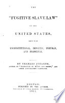 "The ""fugitive slave law"" of the United States, shown to be unconstitutional, impolitic, inhuman, and diabolical"
