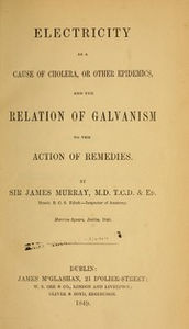 Electricity as a cause of cholera, or other epidemics, and the relation of galvanism to the action of remedies