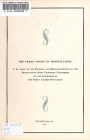 Urban Negro in Pennsylvania : a summary of the findings and recommendations of the Pennsylvania State Temporary Commission on the conditions of the Urban Colored Population.