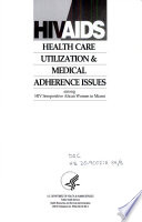 HIV/AIDS health care utilization & medical adherence issues among HIV seropositive Afican [sic] women in Miami