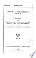 Integration in public education programs. : Report of the Subcommittee on Integration in Federally Assisted Public Education Programs